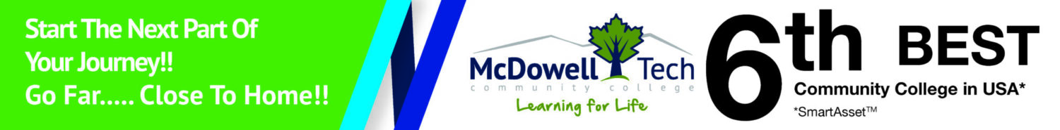 Start the next part of your journey. Go far close to home at McDOwell Tech, the 6th best community college in the USA